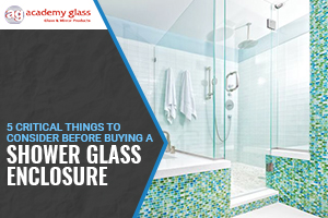 5 Critical Things to Consider Before Buying a Shower Glass Enclosure