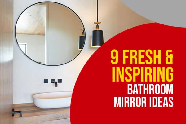 9 Fresh & Inspiring Bathroom Mirror Ideas