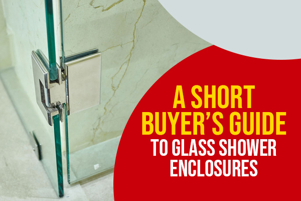 A Short Buyer's Guide to Glass Shower Enclosures