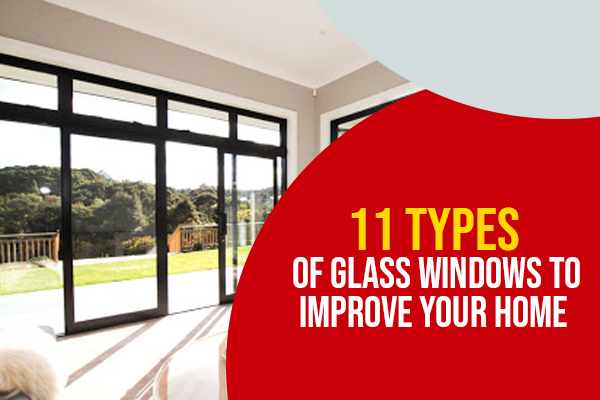 11 Types of Glass Windows to Improve Your Home